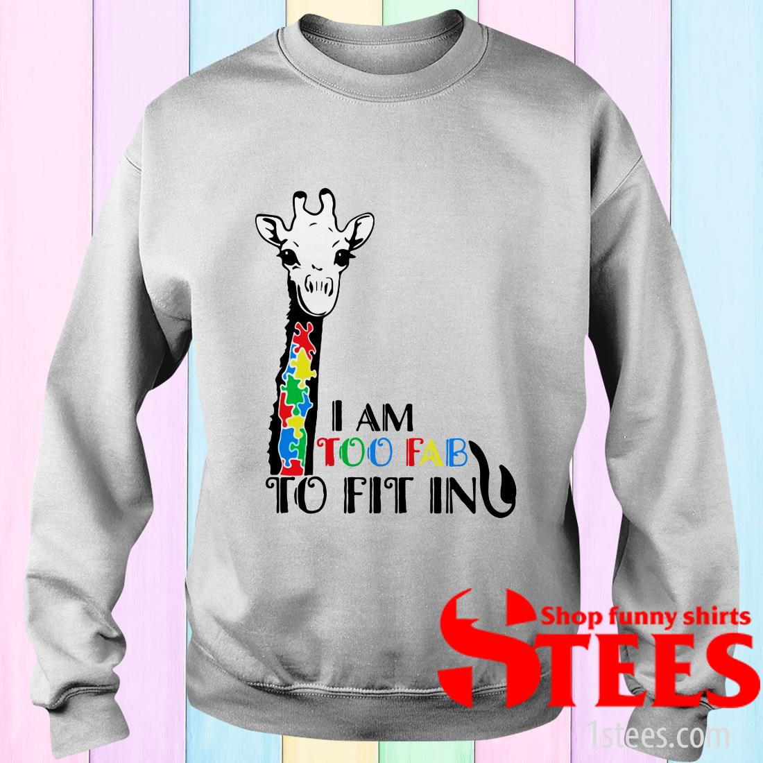 Giraffe Autism Awareness I Am Too Fab To Fit In Sweater
