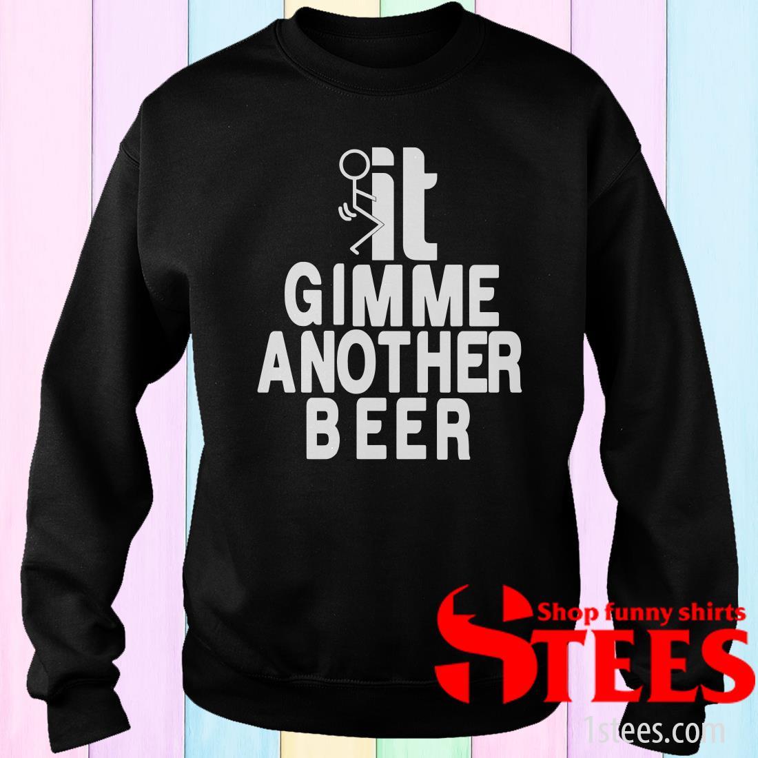 Beer Gimme Another Beer Sweatshirt
