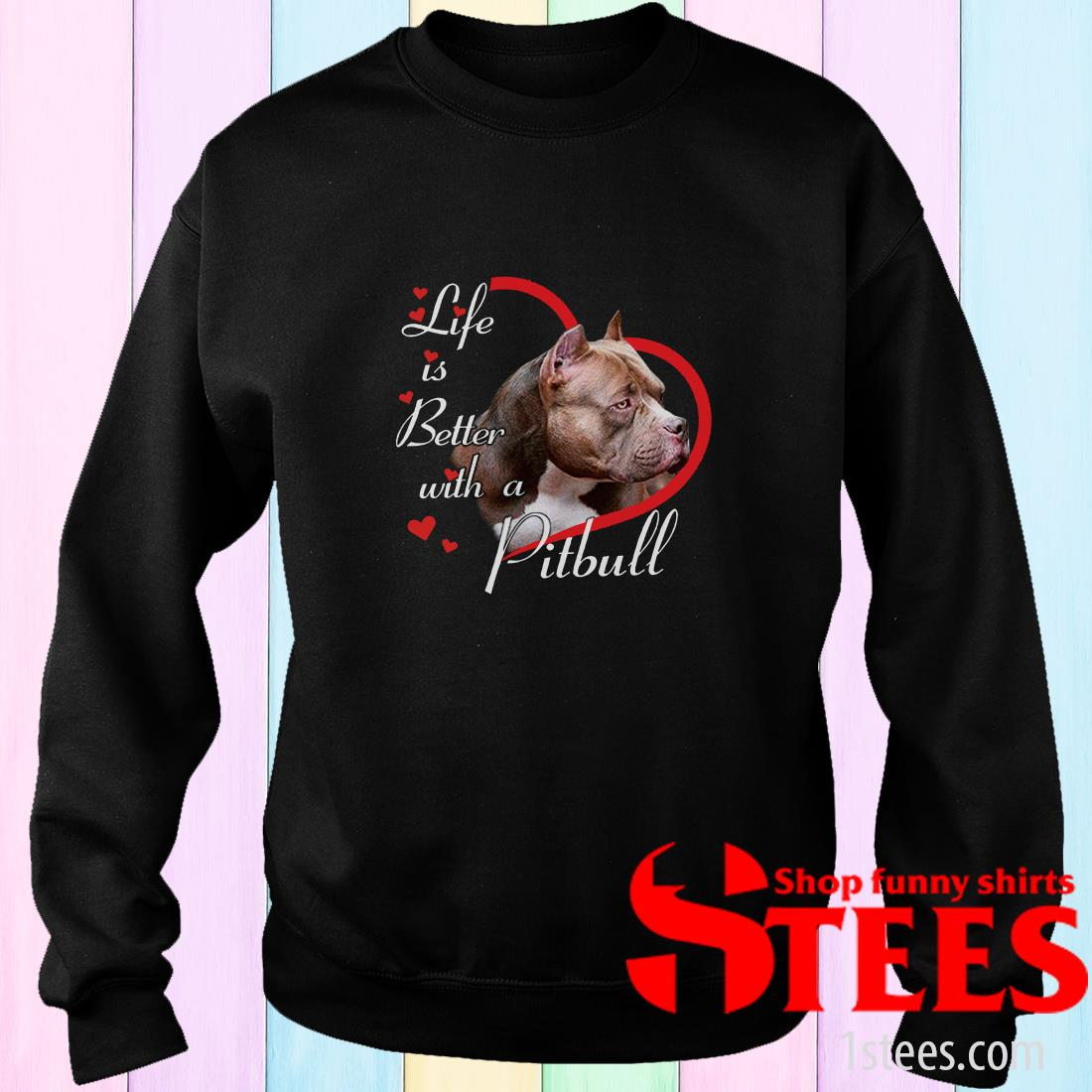 Life Is Better With A Pitbull Sweatshirt