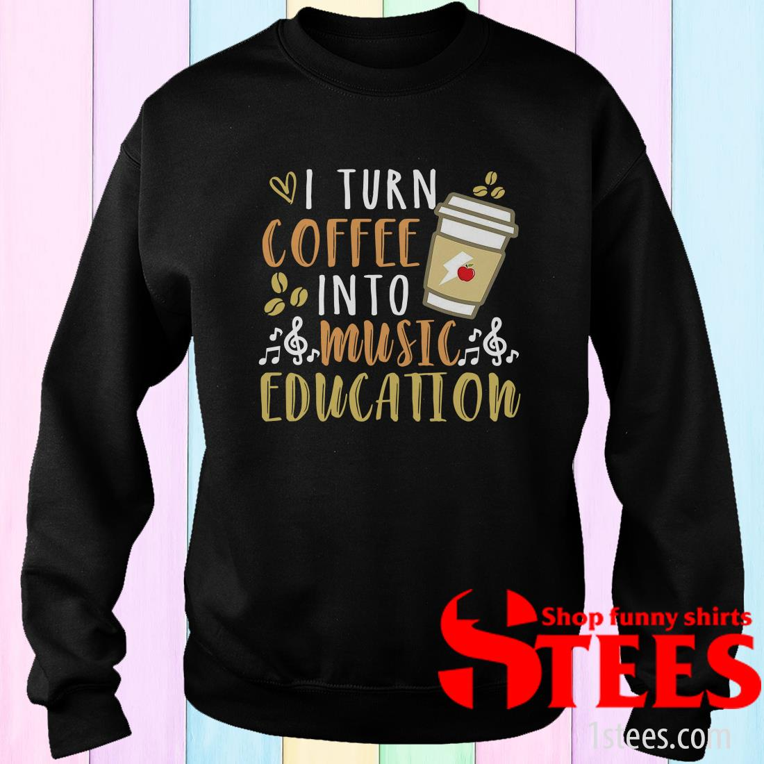I Turn Coffee Into Music Education Sweatshirt