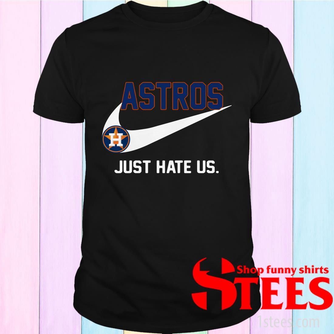Houston Astros Just Hate Us Shirt