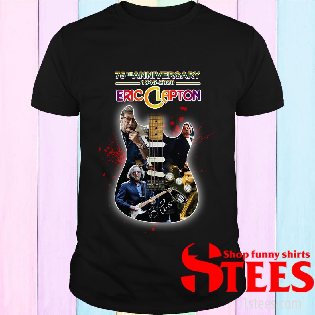 75th Anniversary 1945 2020 Eric Clapton Guitar Signature Shirt