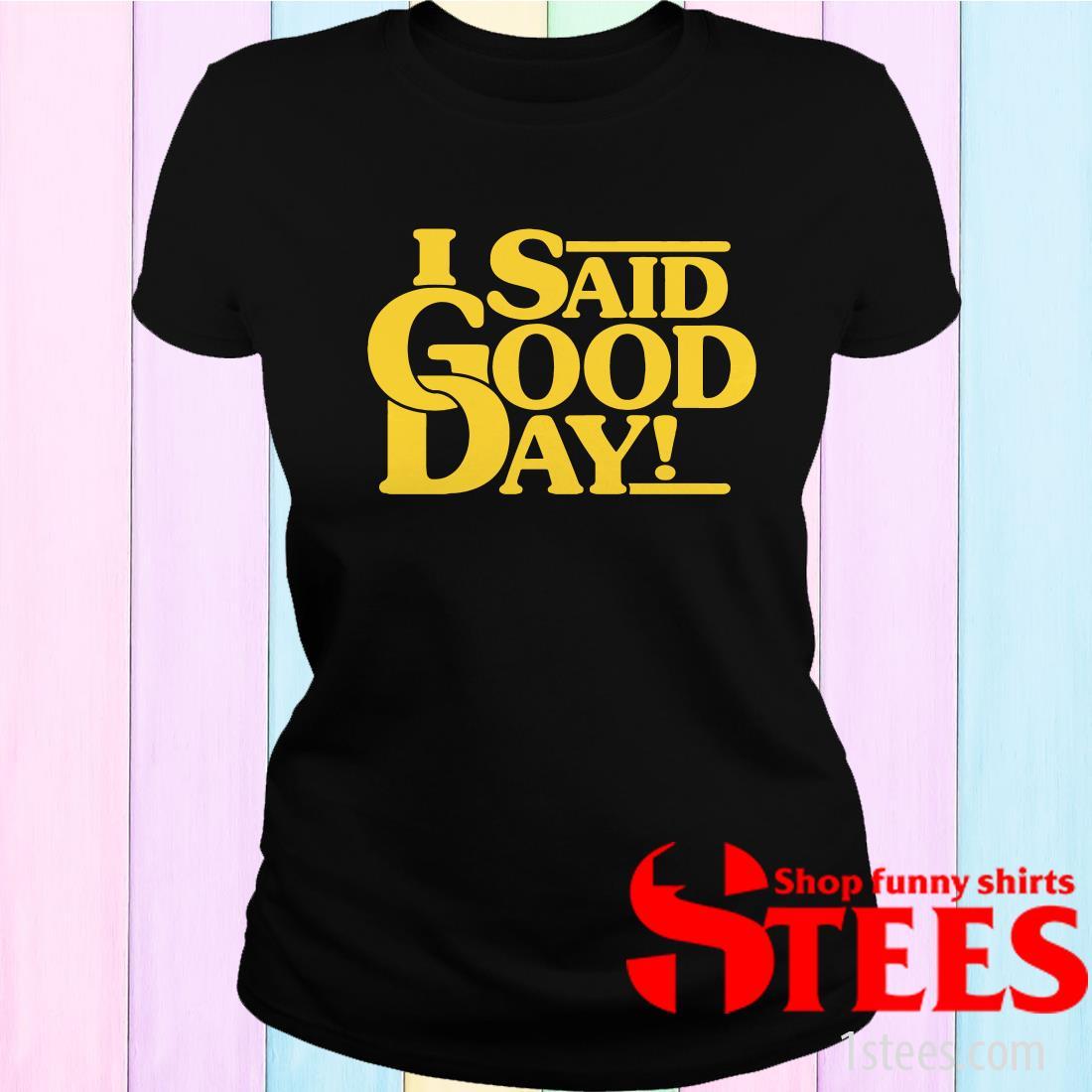 I Said Good Day Women's T-Shirt