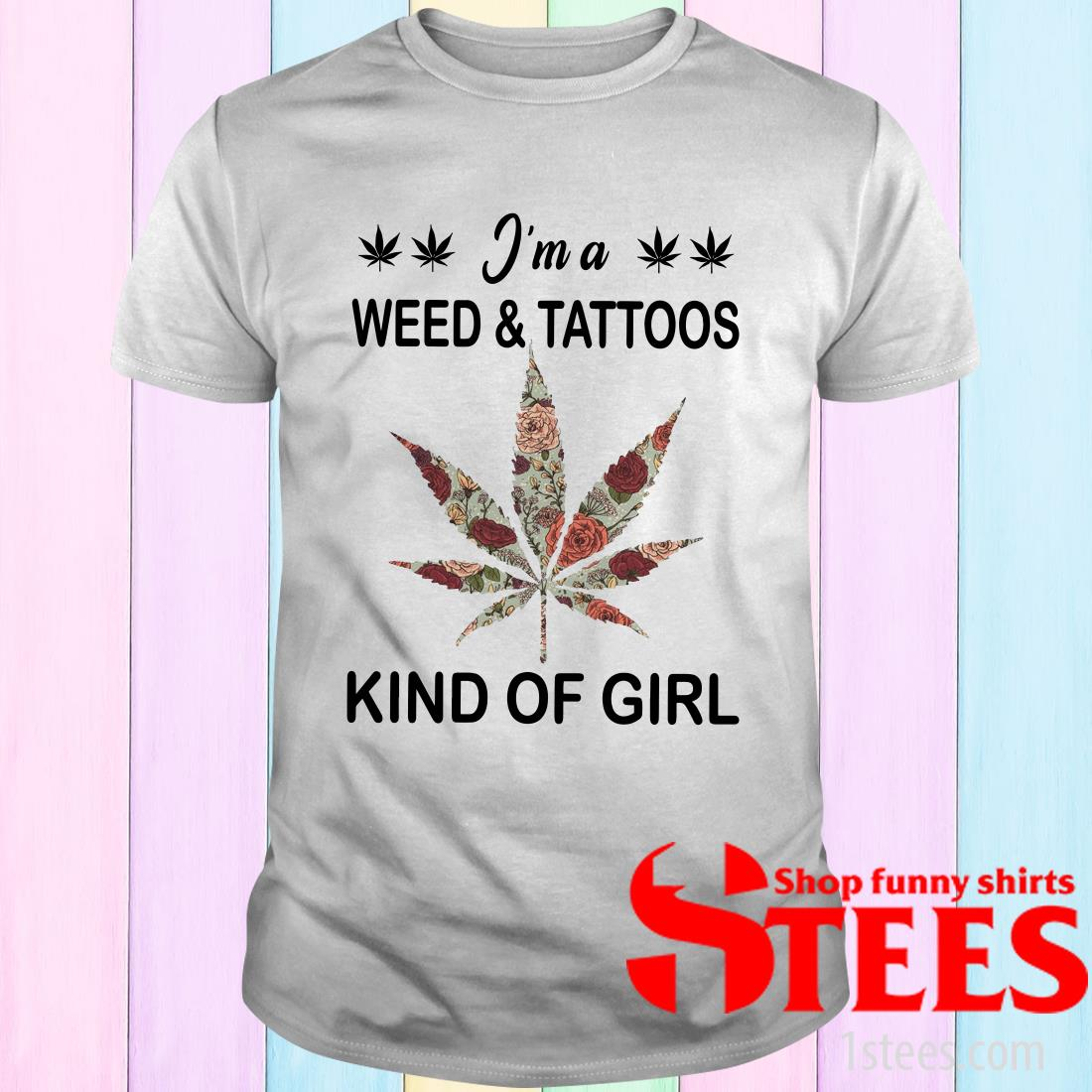 I'm A Weed And Tattoos Kind Of Girl Shirt