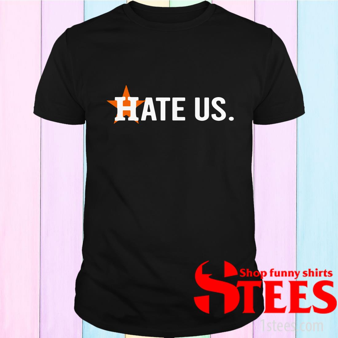 Houston Astros Hate Us Astros T-Shirt