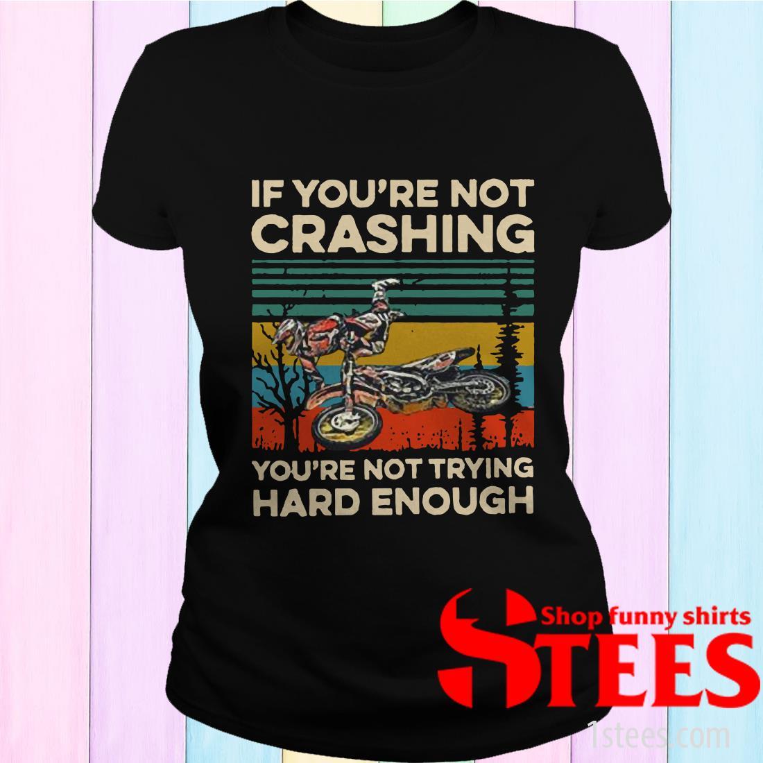 Vintage If You're Not Crashing You're Not Trying Hard Enough Shirt