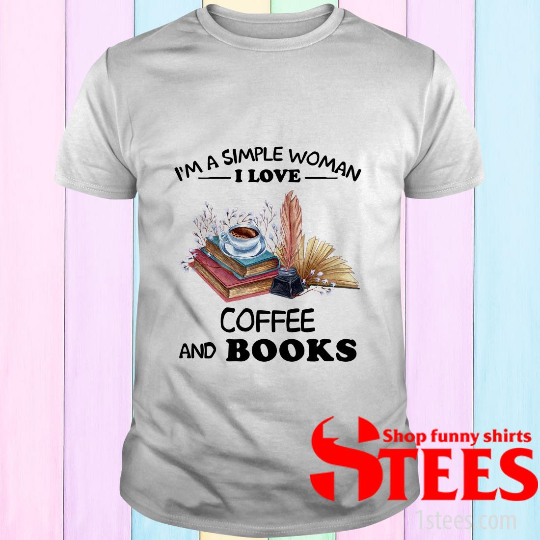 I'm A Simple Woman I Love Coffee And Books Shirt