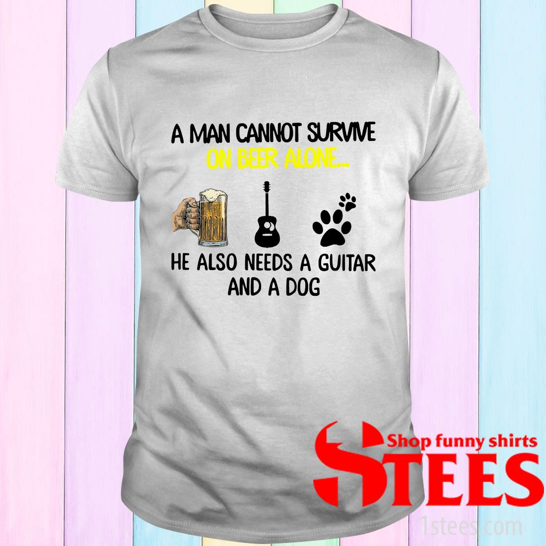 A Man Cannot Survive On Beer Alone He Also Needs Guitar And A Dog T-Shirt
