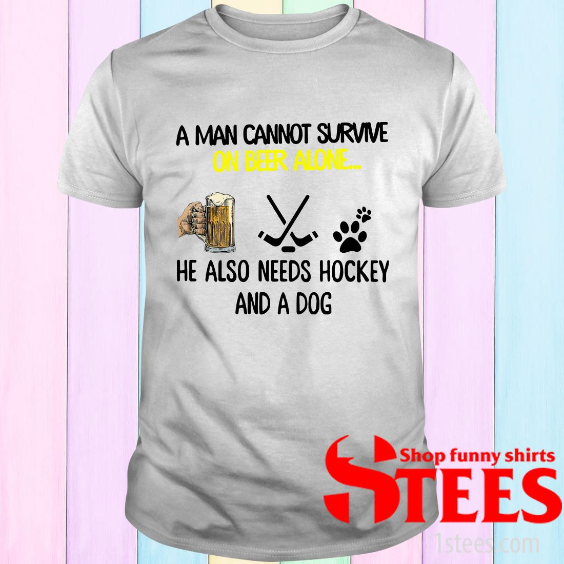A Man Cannot Survive On Beer Alone He Also Needs Hockey And A Dog T-Shirt