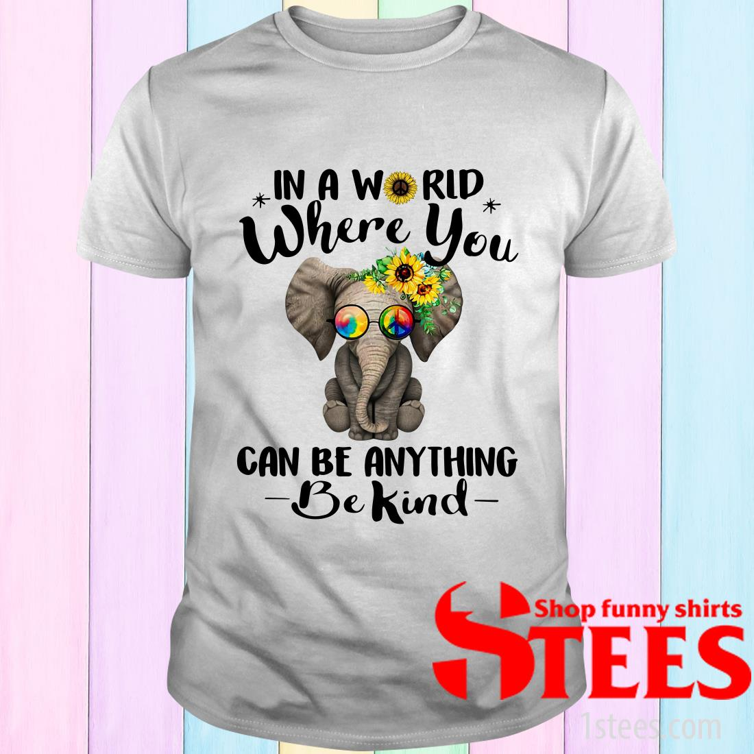 Hippie Elephant In A World Where You Can Be Anything Be Kind T-Shirt
