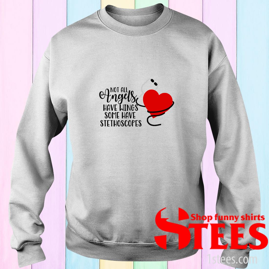 Heartbeat Not All Angels Have Wings Some Have Stethoscopes Sweatshirt