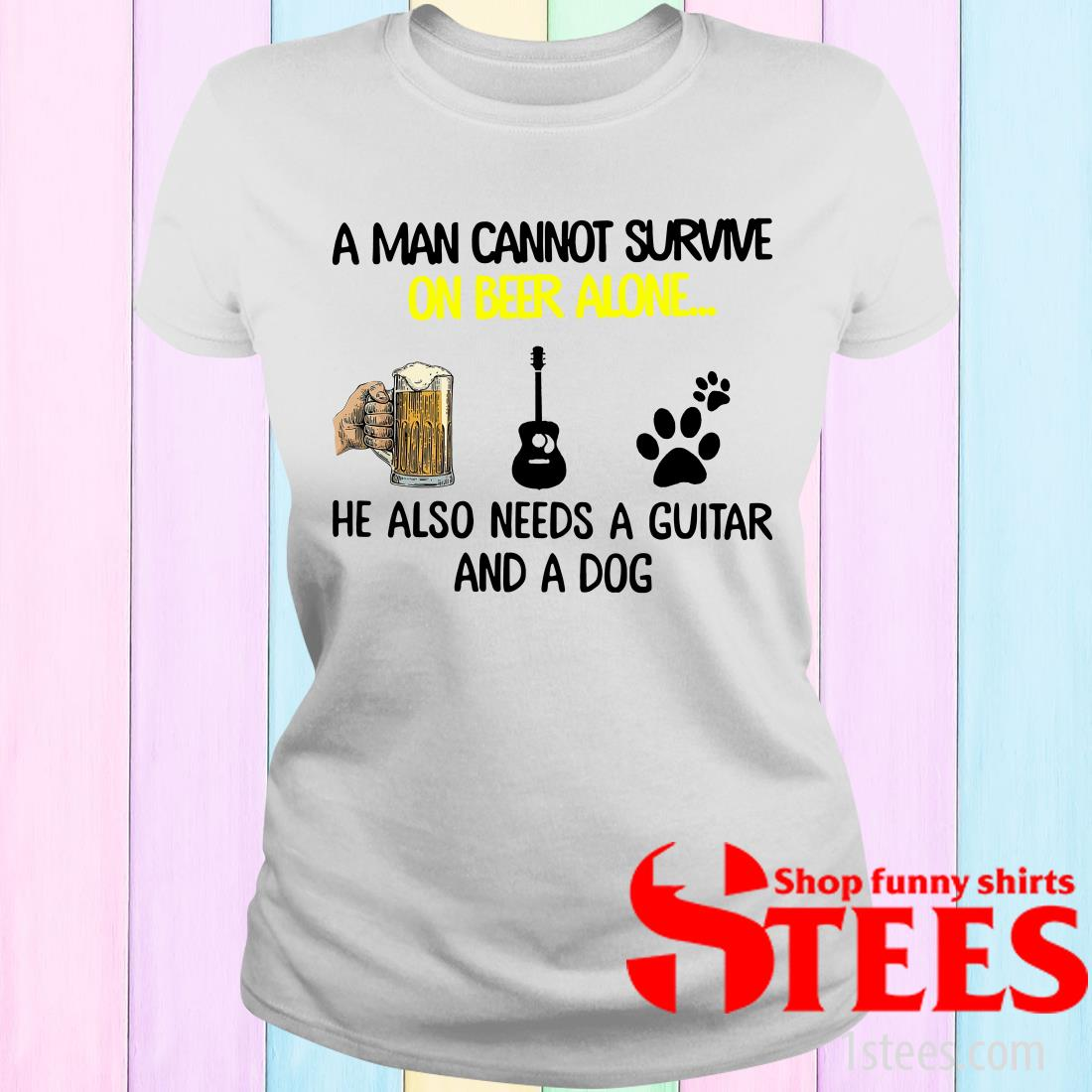A Man Cannot Survive On Beer Alone He Also Needs Guitar And A Dog Women's T-Shirt