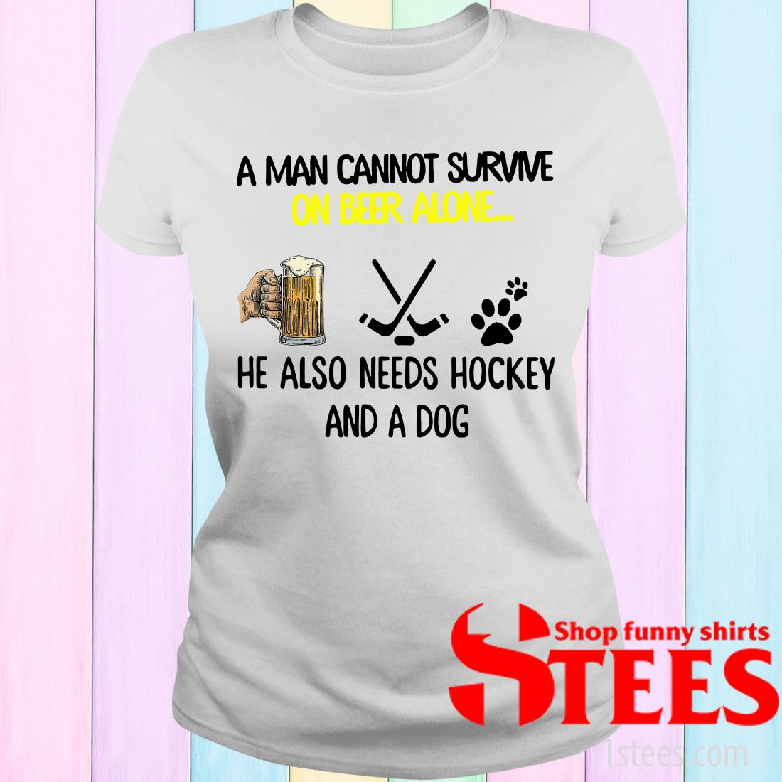 A Man Cannot Survive On Beer Alone He Also Needs Hockey And A Dog Women's T-Shirt