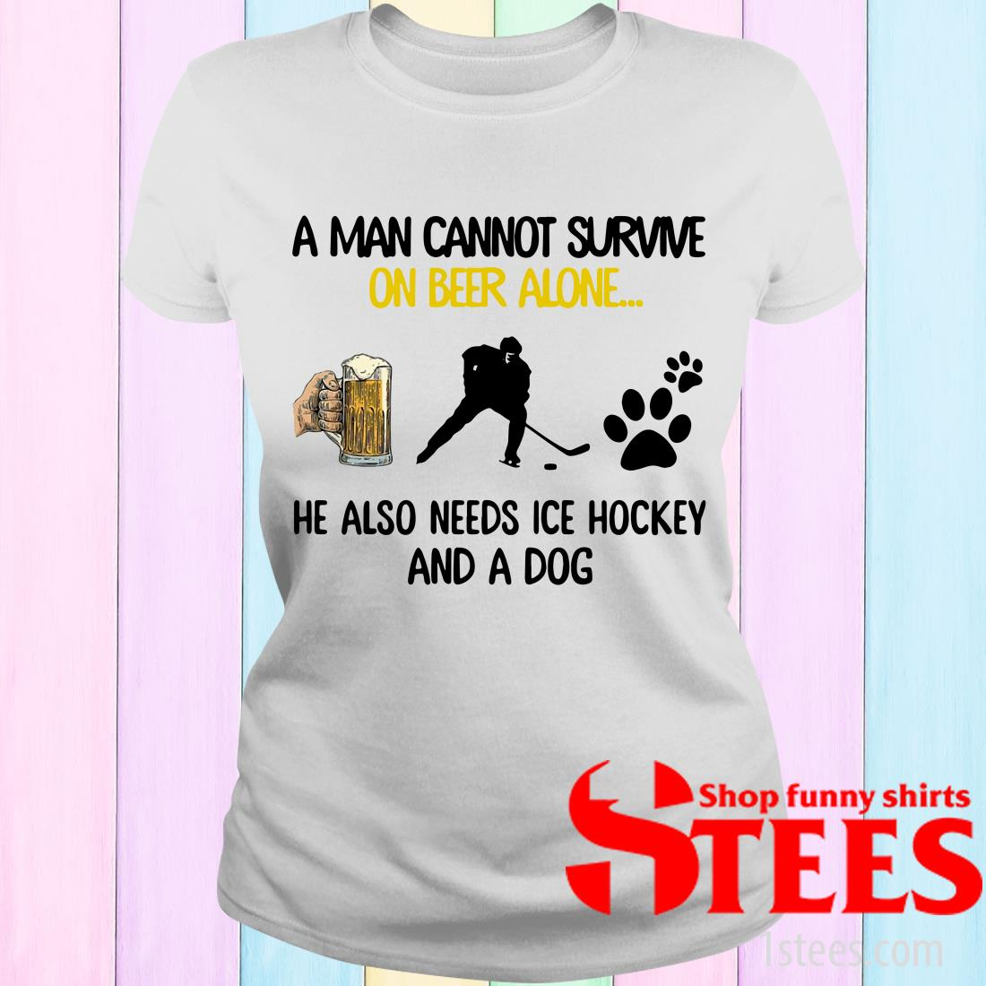 A Man Cannot Survive On Beer Alone He Also Needs Ice Hockey And A Dog Women's T-Shirt