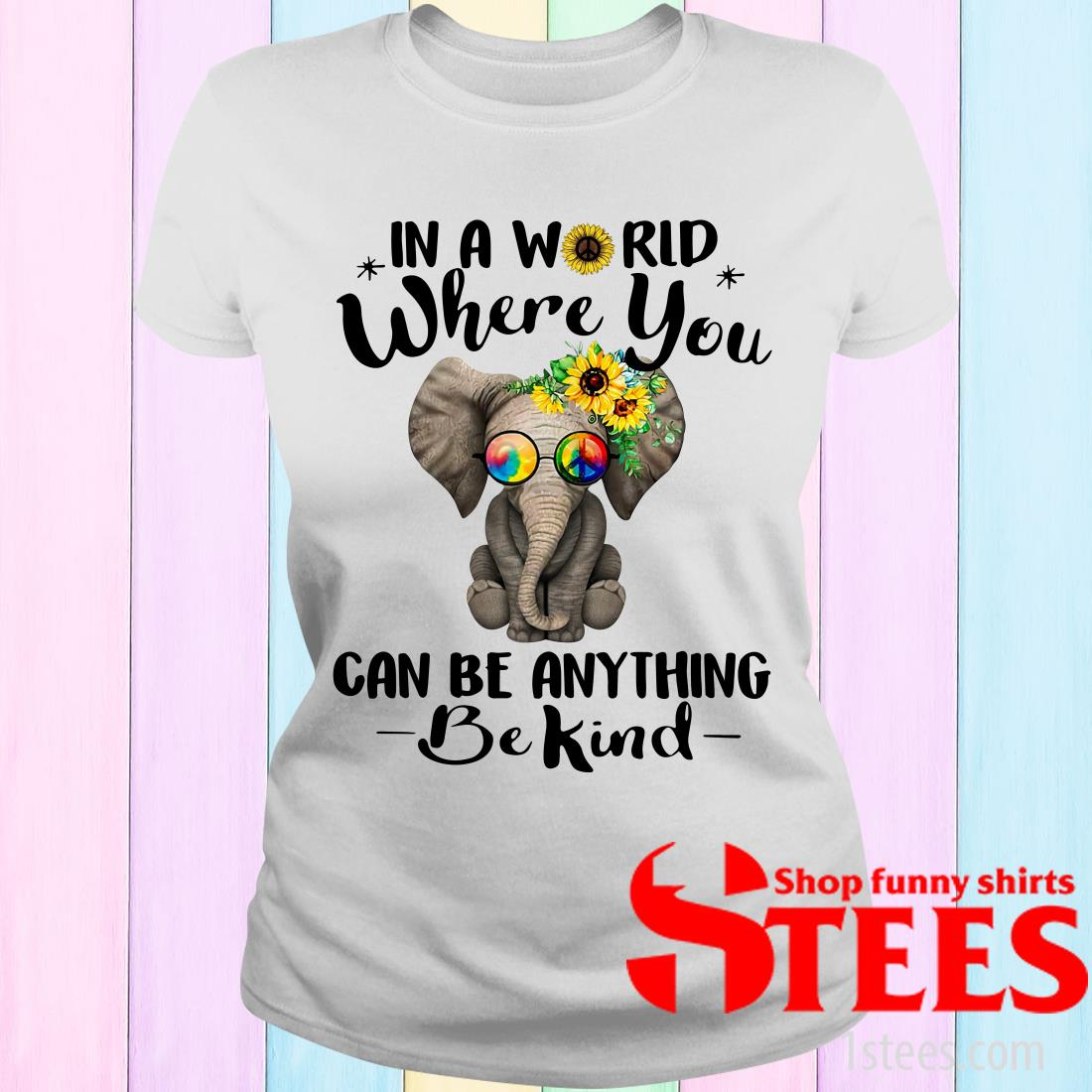 Hippie Elephant In A World Where You Can Be Anything Be Kind Women's T-Shirt