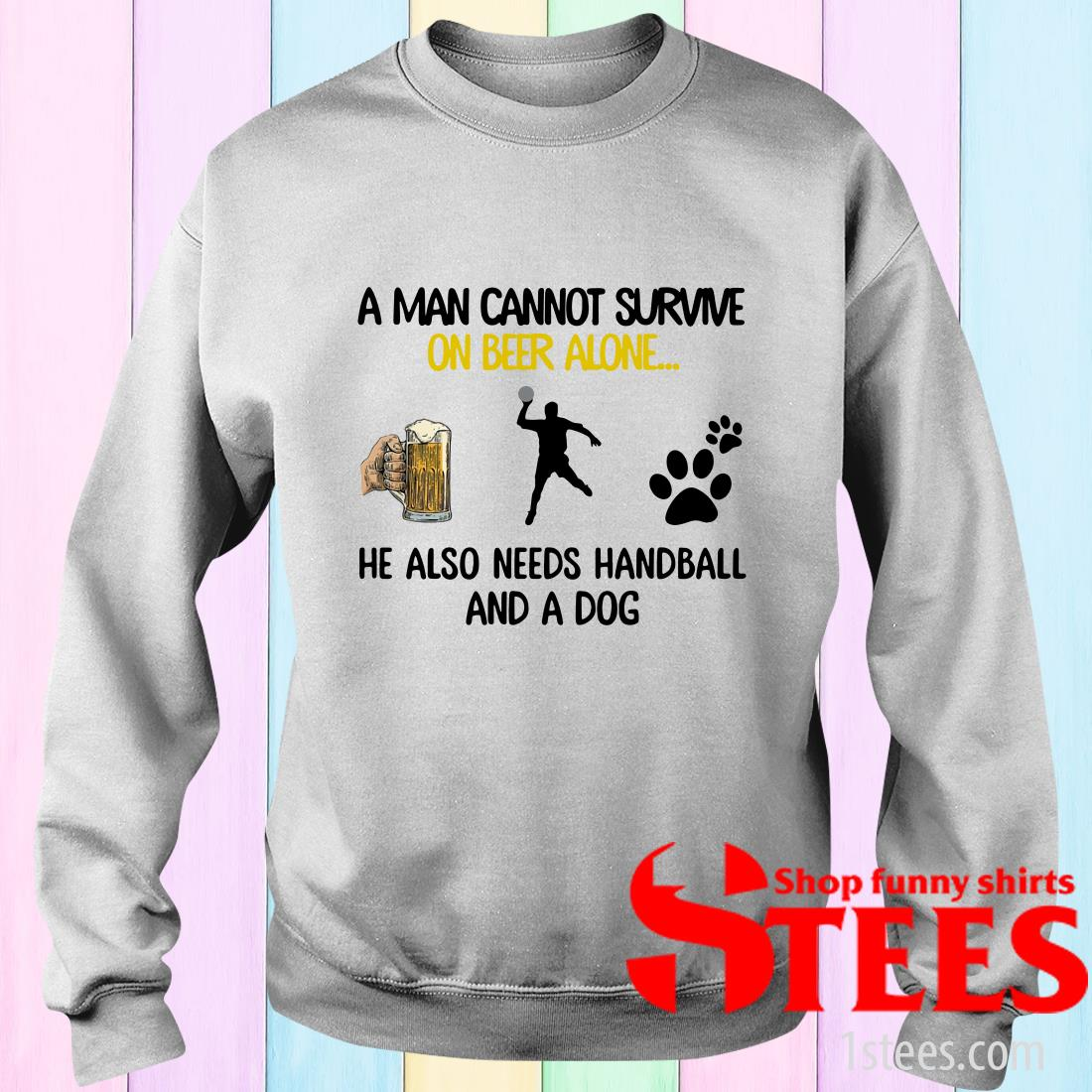 A Man Cannot Survive On Beer Alone He Also Needs Handball And A Dog Sweater