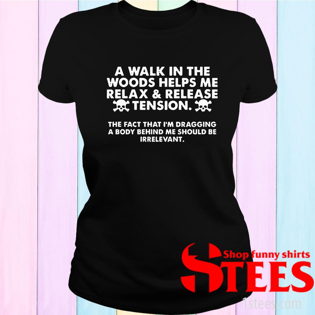 A Walk In The Woods Helps Me Relax And Release Tension Women's T-Shirt