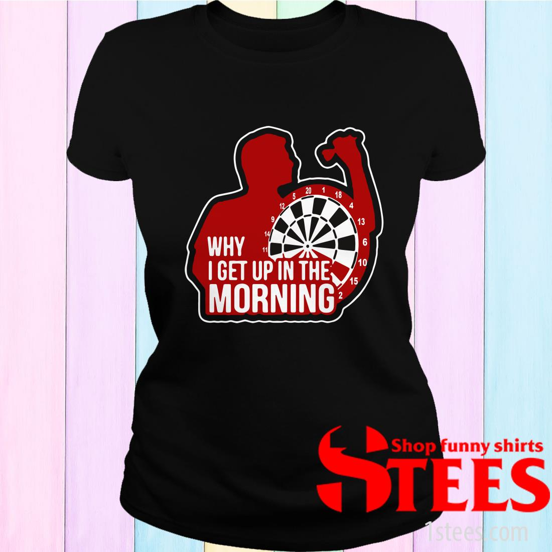 Darts Why I Get Up In The Morning Women's T-Shirt