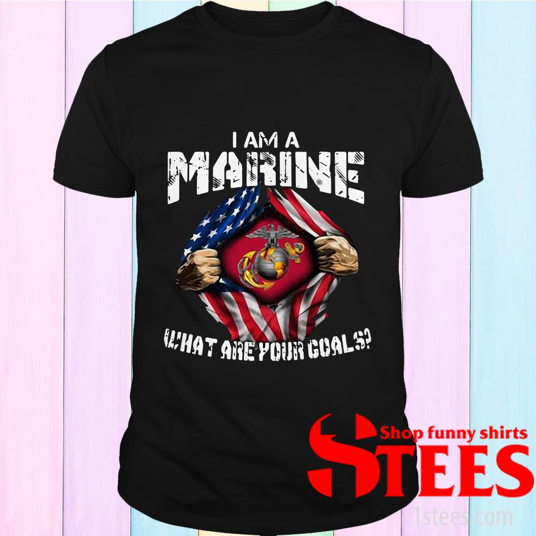I Am A Marine What Are Your Goals Shirt