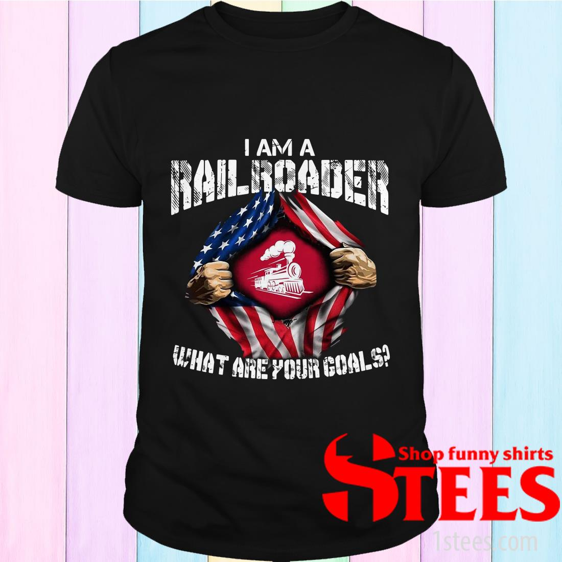 I Am A Railroader What Are Your Goals Shirt
