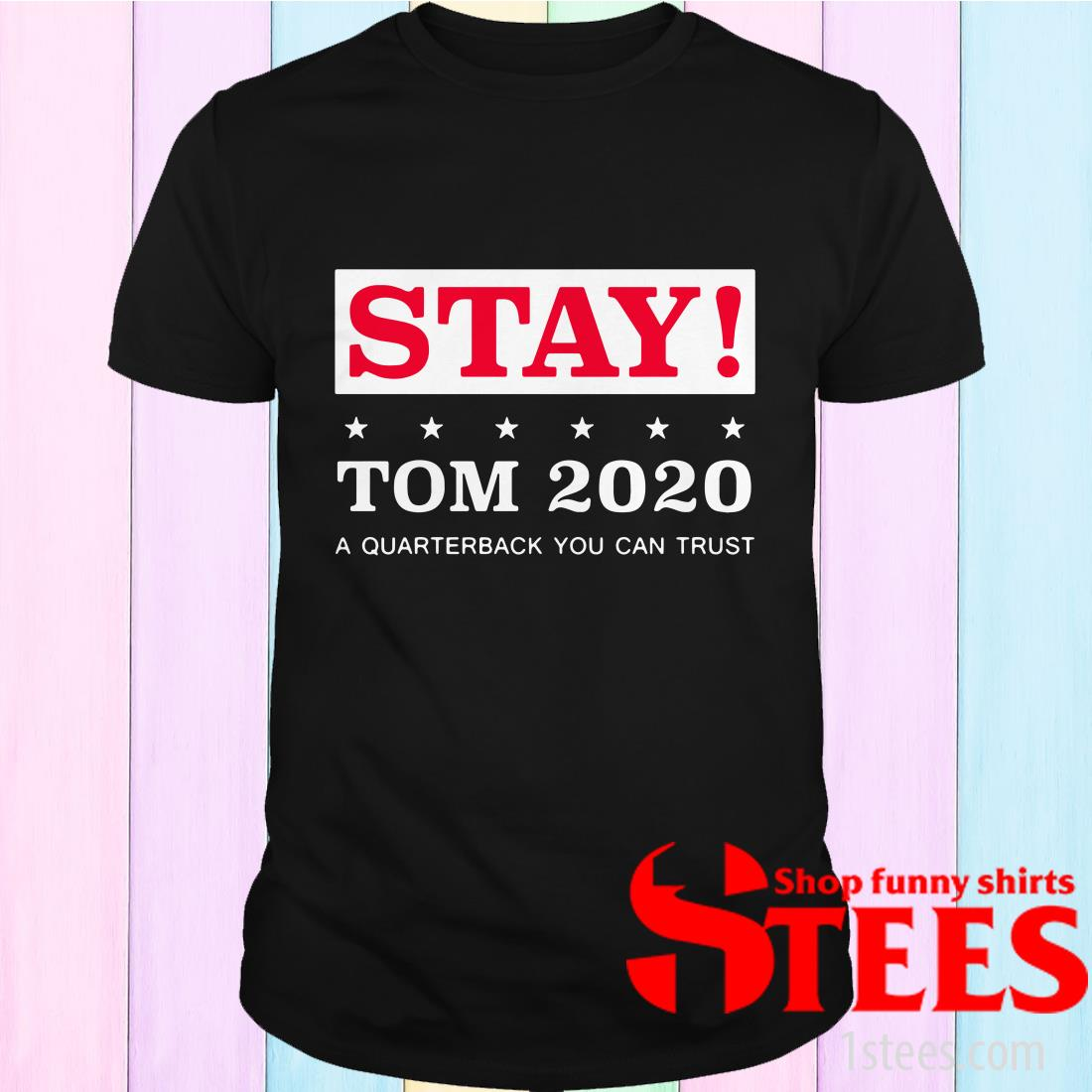 Stay Tom 2020 A Quarterback You Can Trust Shirt