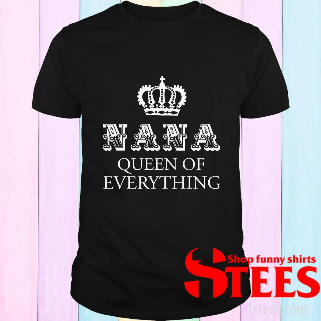 Nana Queen Of Everything T-Shirt