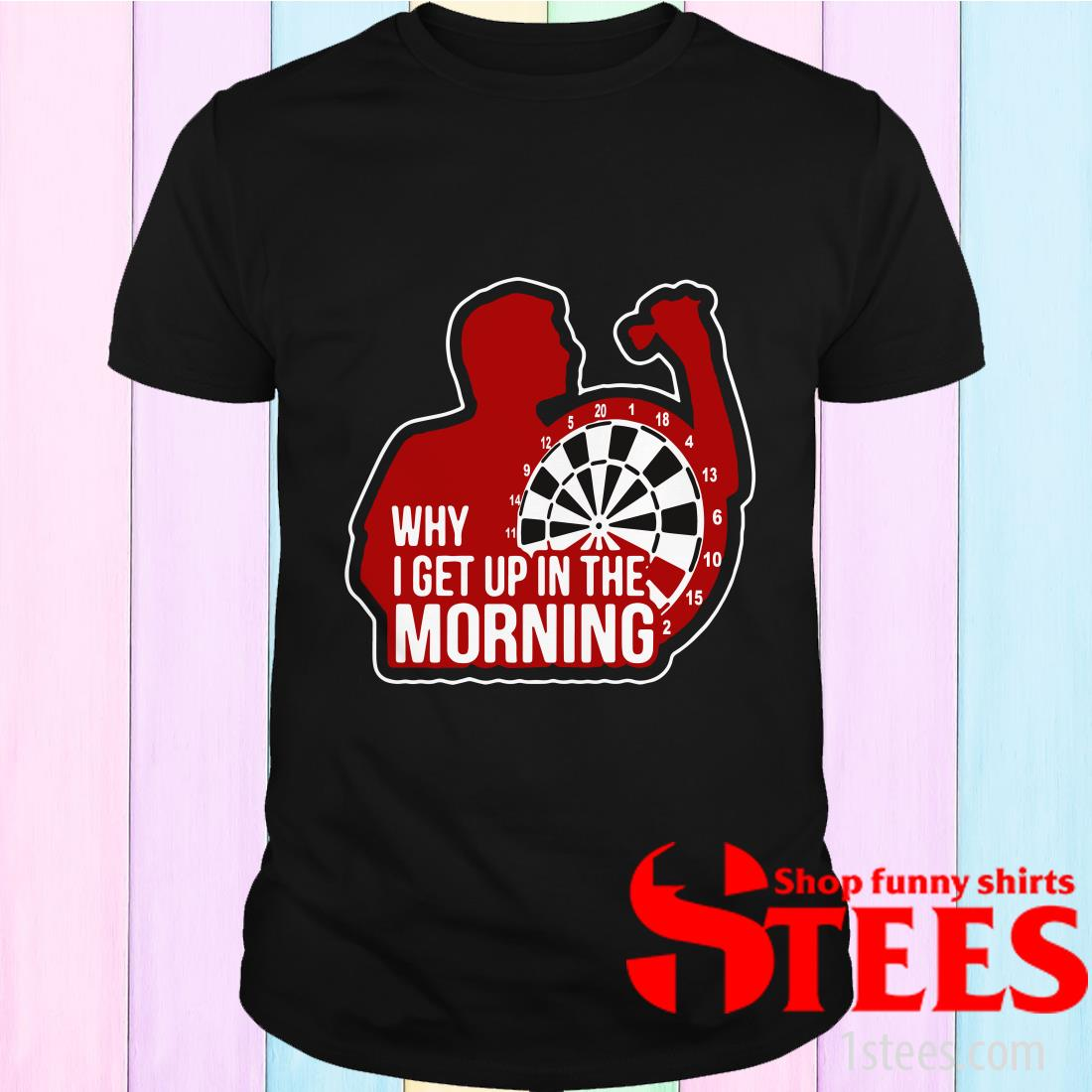 Darts Why I Get Up In The Morning T-Shirt