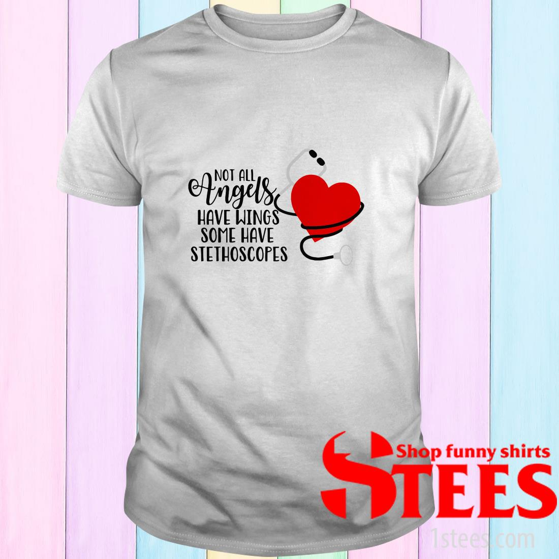 Heartbeat Not All Angels Have Wings Some Have Stethoscopes Shirt