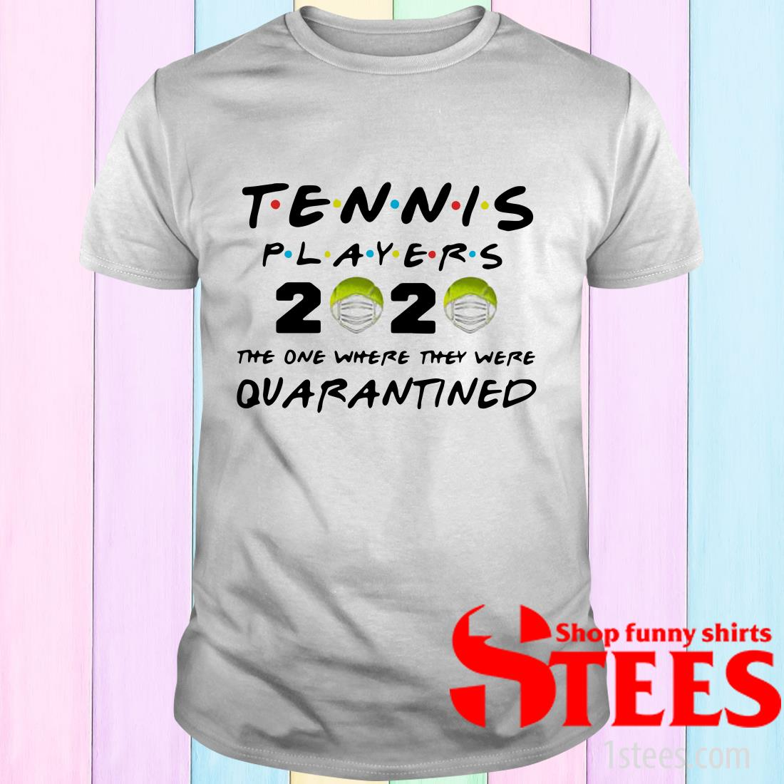 Tennis Players 2020 Face Mask The One Where They Were Quarantined Shirt