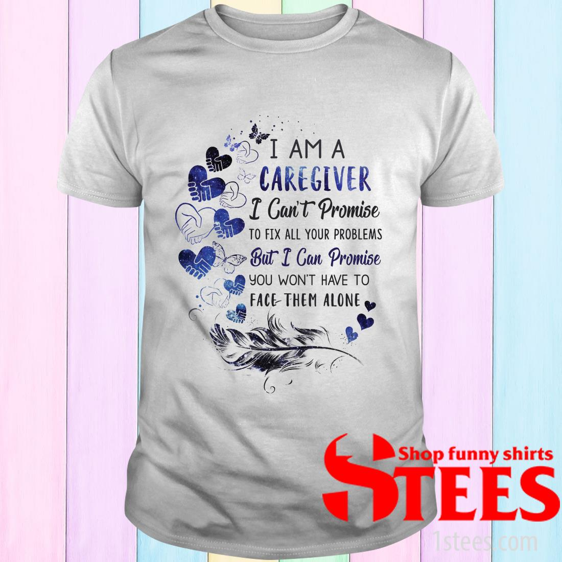 I Am A Caregiver I Can't Promise To Fix All You Problems Shirt