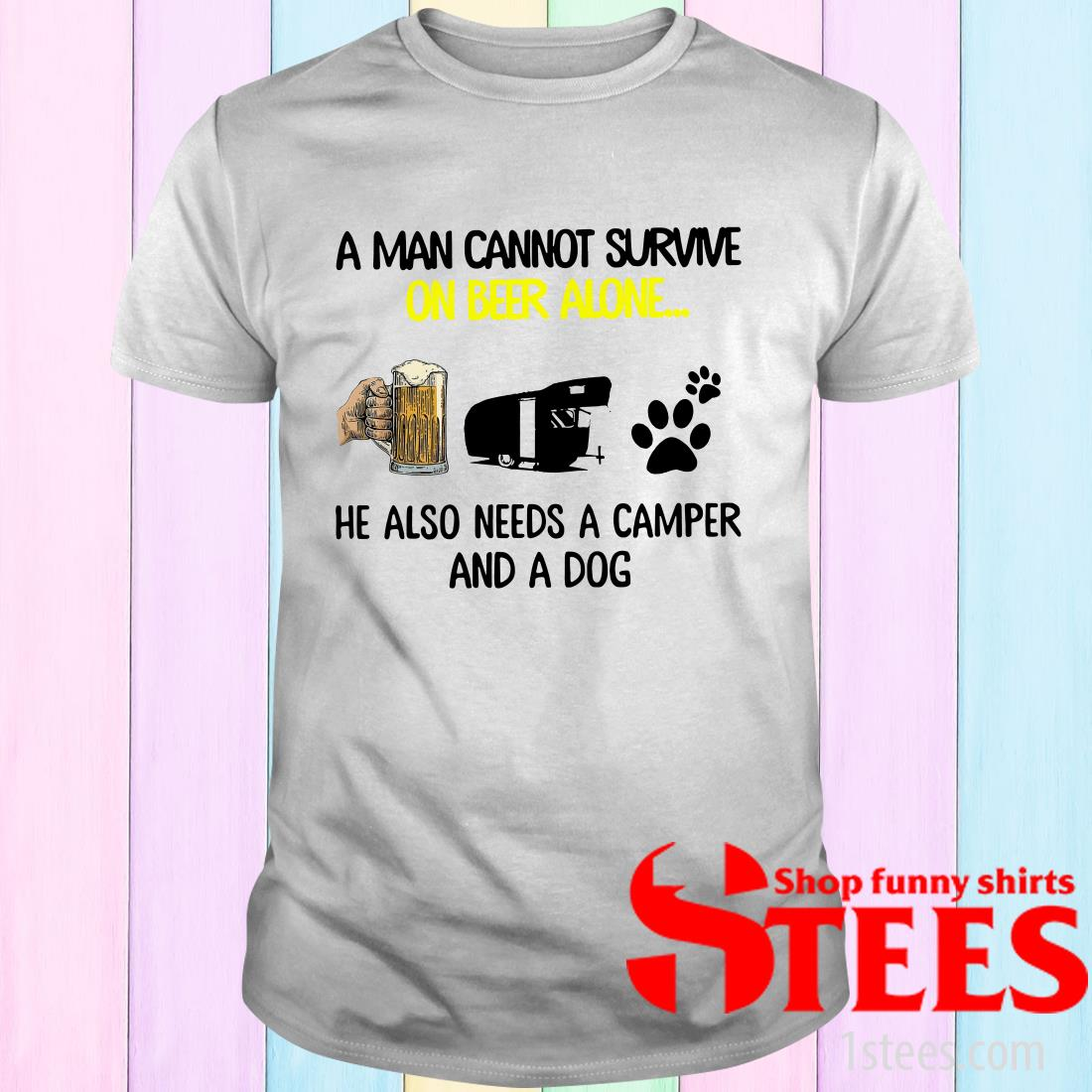 A Man Cannot Survive On Beer Alone He Also Needs Camper And A Dog Shirt