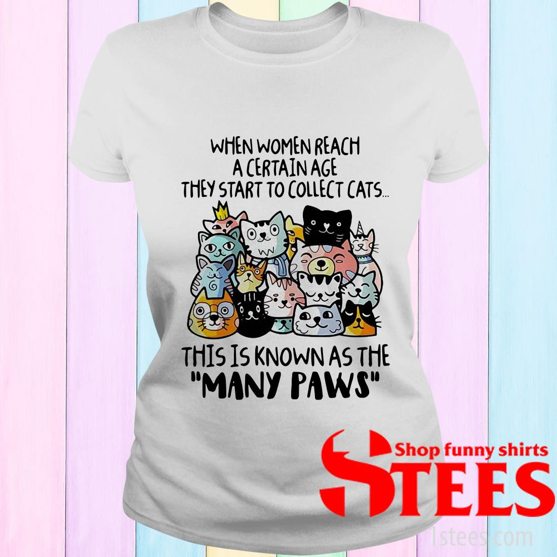 When Women Reach A Certain Age They Start To Collect Cats Shirt