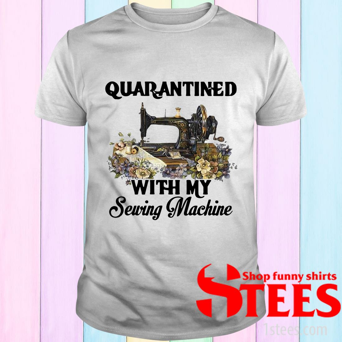 Quarantined With My Sewing Machine T-Shirt
