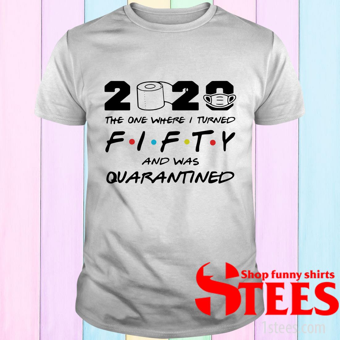 2020 The One Where I Turned Fifty And Was Quarantined T-Shirt