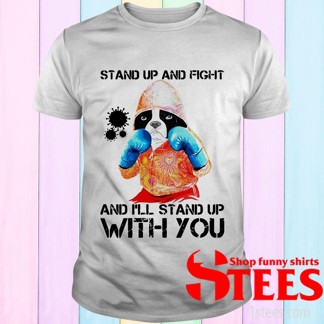 Boxer Dog Stand Up And Fight Coronavirus Covid-19 And I'll Stand Up With You T-Shirt