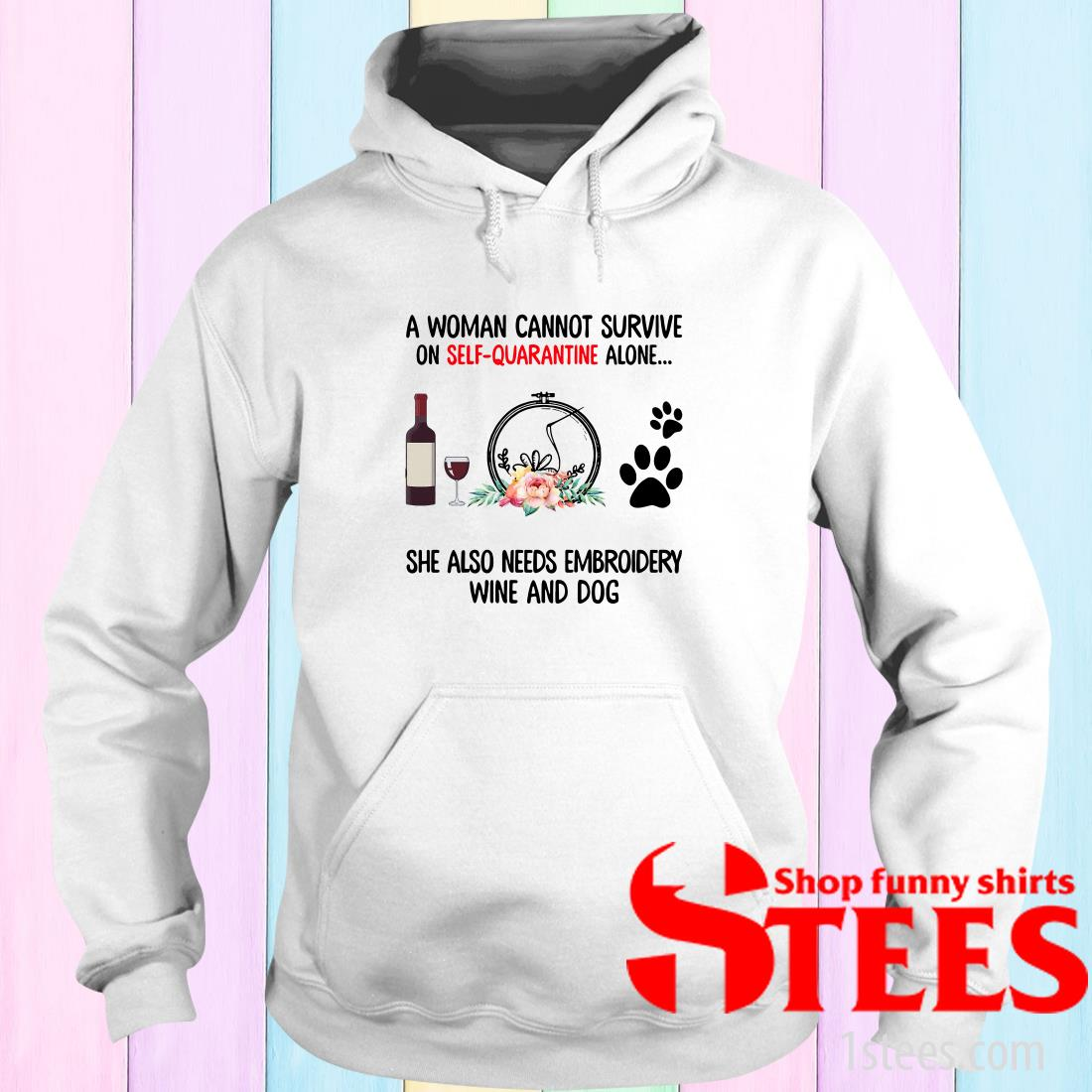 A Woman Cannot Survive On Self Quarantine Alone She Needs Wine Dog Embroidery Hoodies