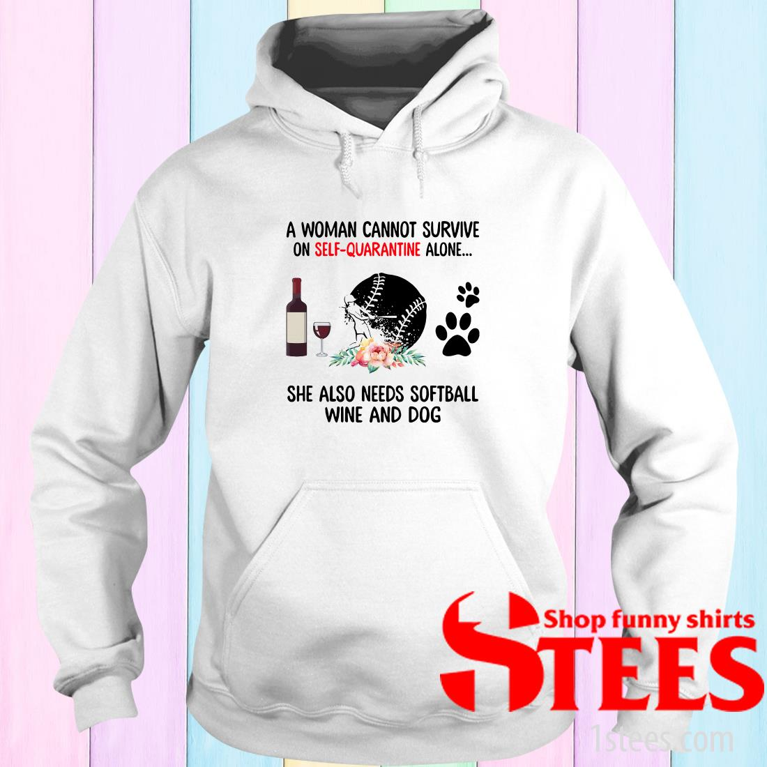 A Woman Cannot Survive On Self Quarantine Alone She Needs Wine Dog Softball Hoodies