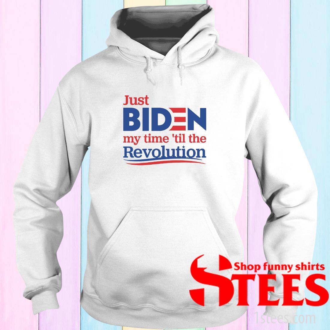 Just Biden My Time 'til The Revolution Hoodies