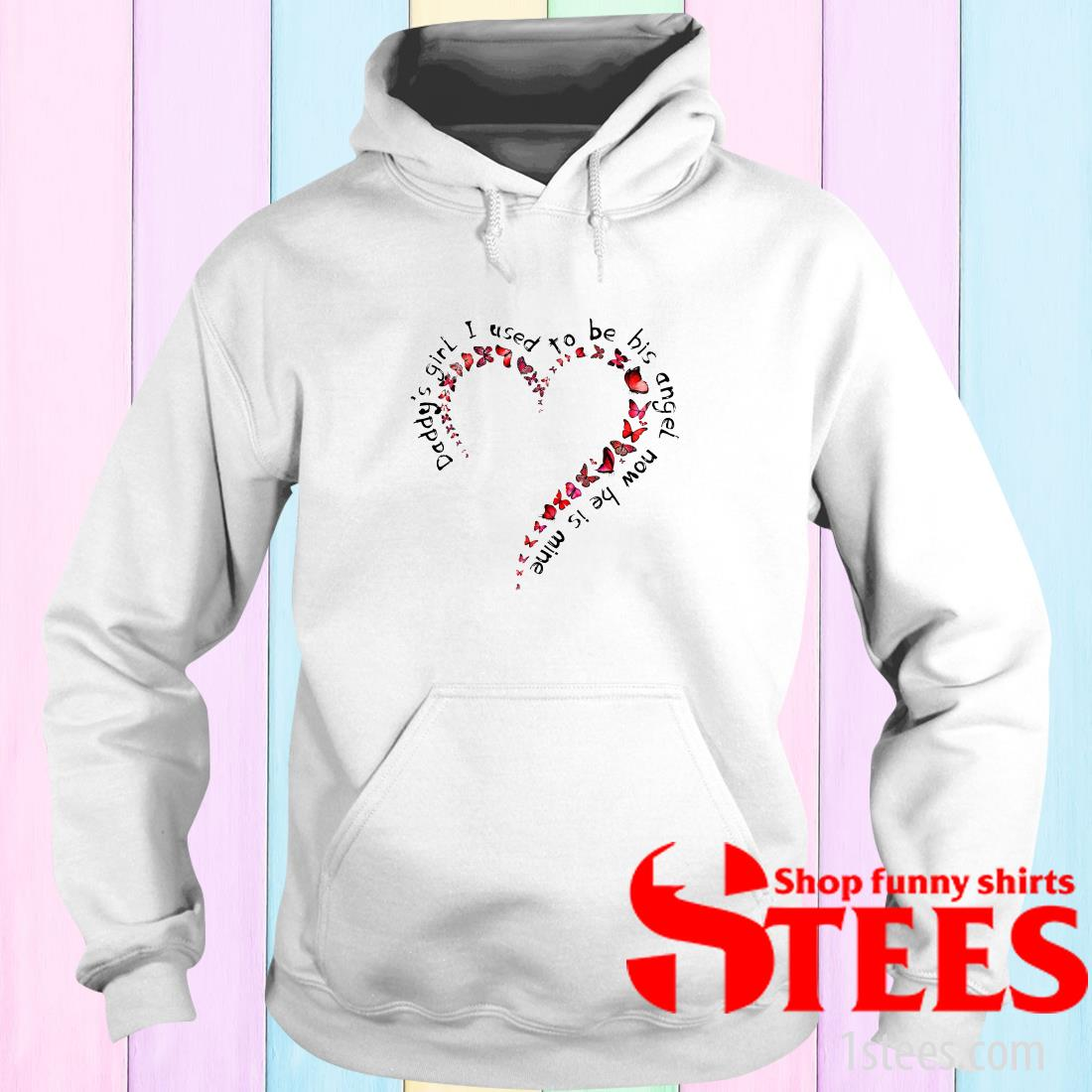 Daddy's Girl I Used To Be His Angel Now He's Mine Heart Butterfly Hoodies