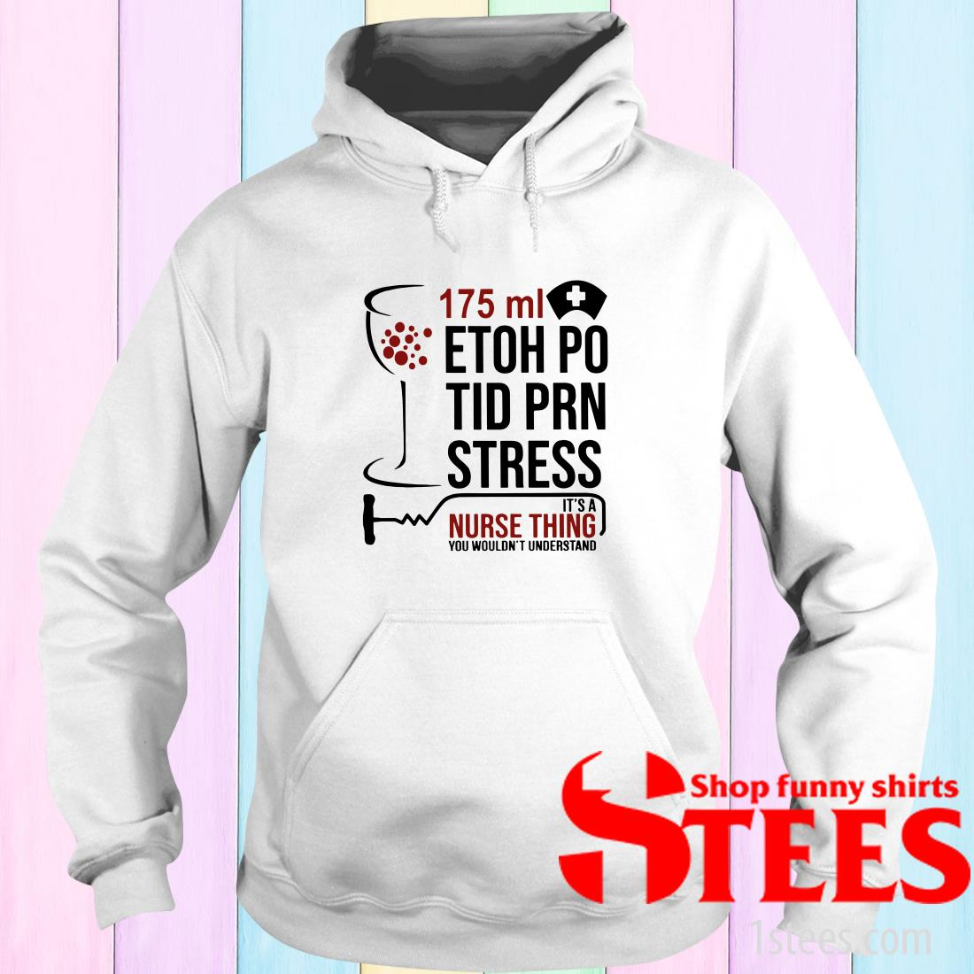 175ml Etoh Po Tid Prn Stress It's A Nurse Thing You Wouldnt Hoodies