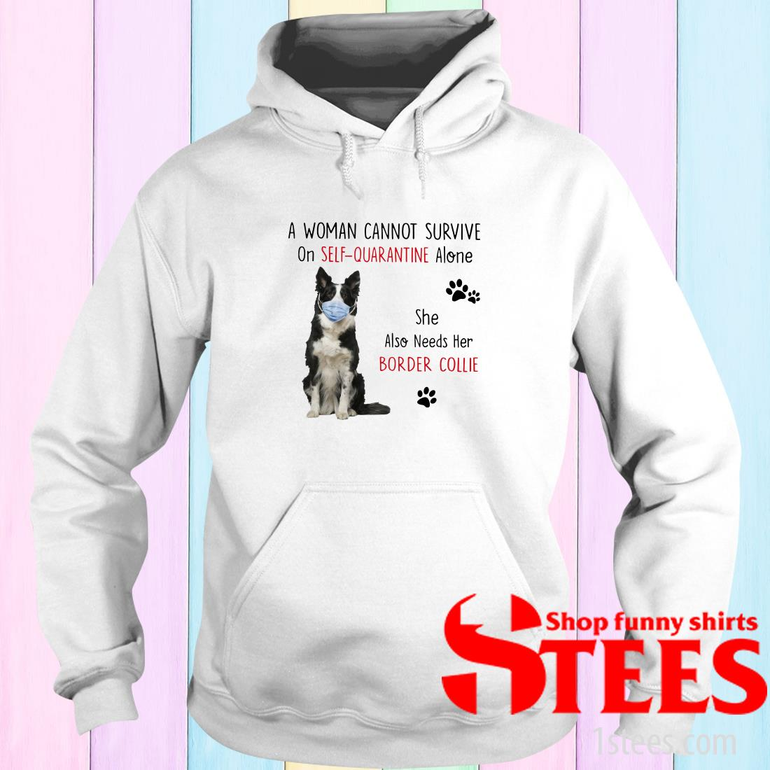 A Woman Cannot Survive On Self Quarantine Alone She Also Needs Her Border Collie Hoodies