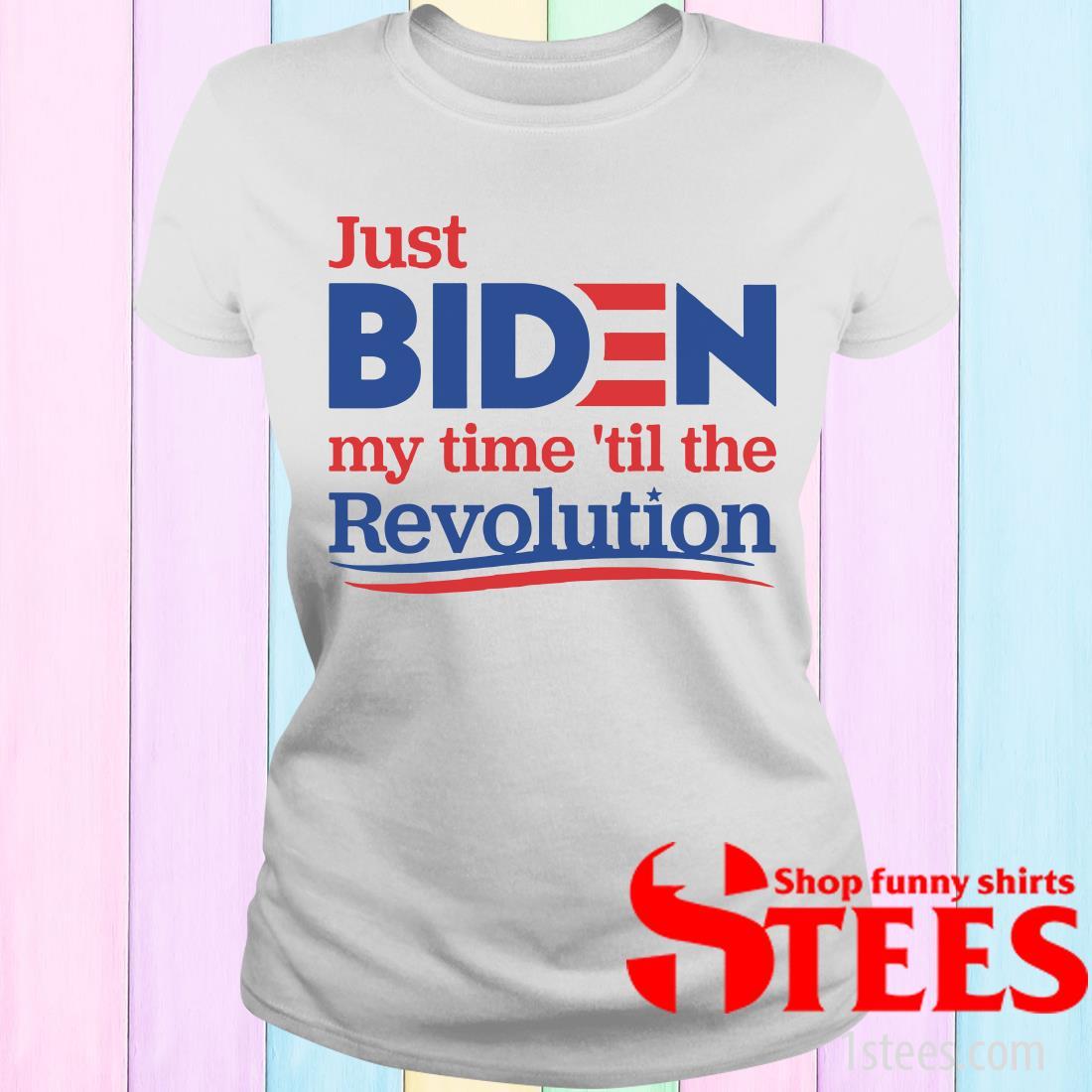 Just Biden My Time 'til The Revolution Women's T-Shirt