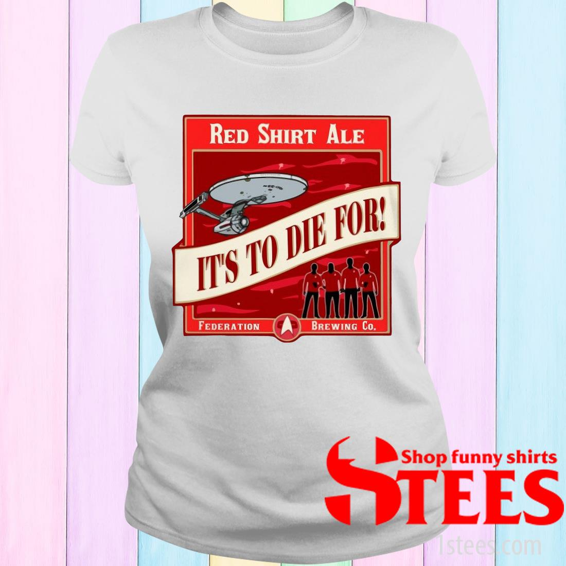 Star Trek Red Shirt Ale It's To Die For Women's T-Shirt