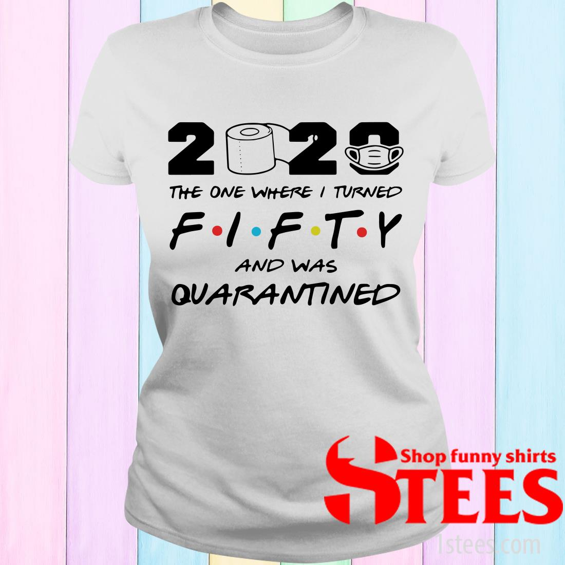 2020 The One Where I Turned Fifty And Was Quarantined Women's T-Shirt