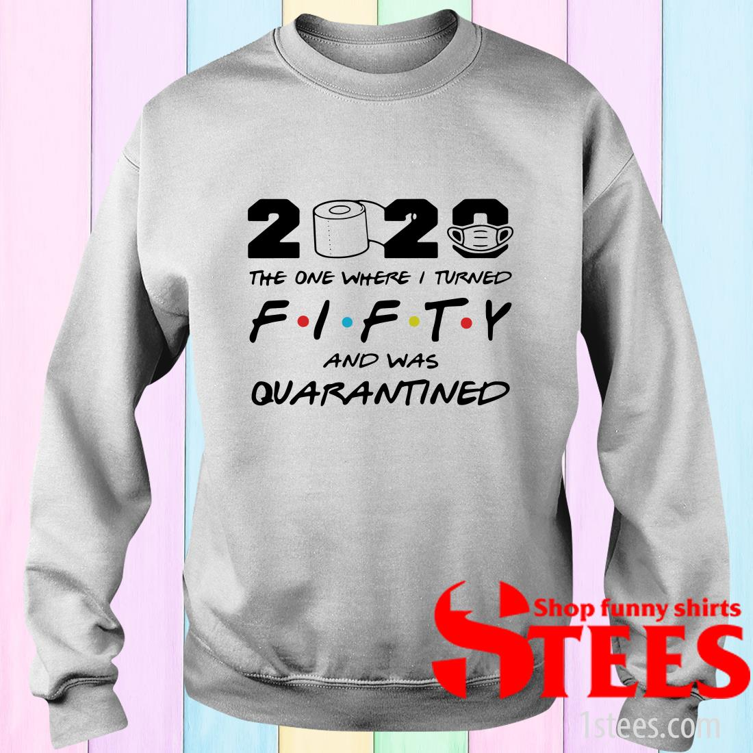 2020 The One Where I Turned Fifty And Was Quarantined Sweater