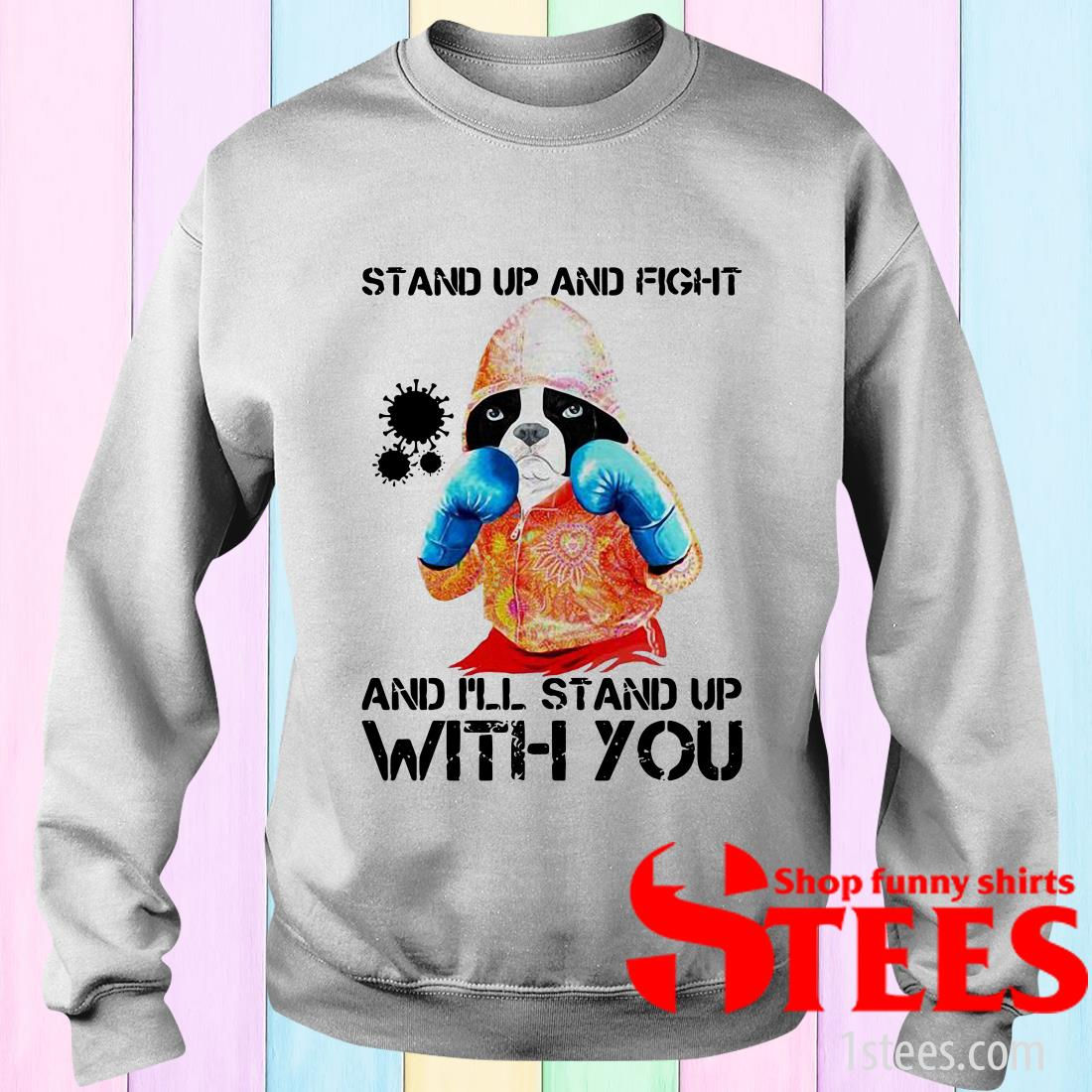 Boxer Dog Stand Up And Fight Coronavirus Covid-19 And I'll Stand Up With You Sweater