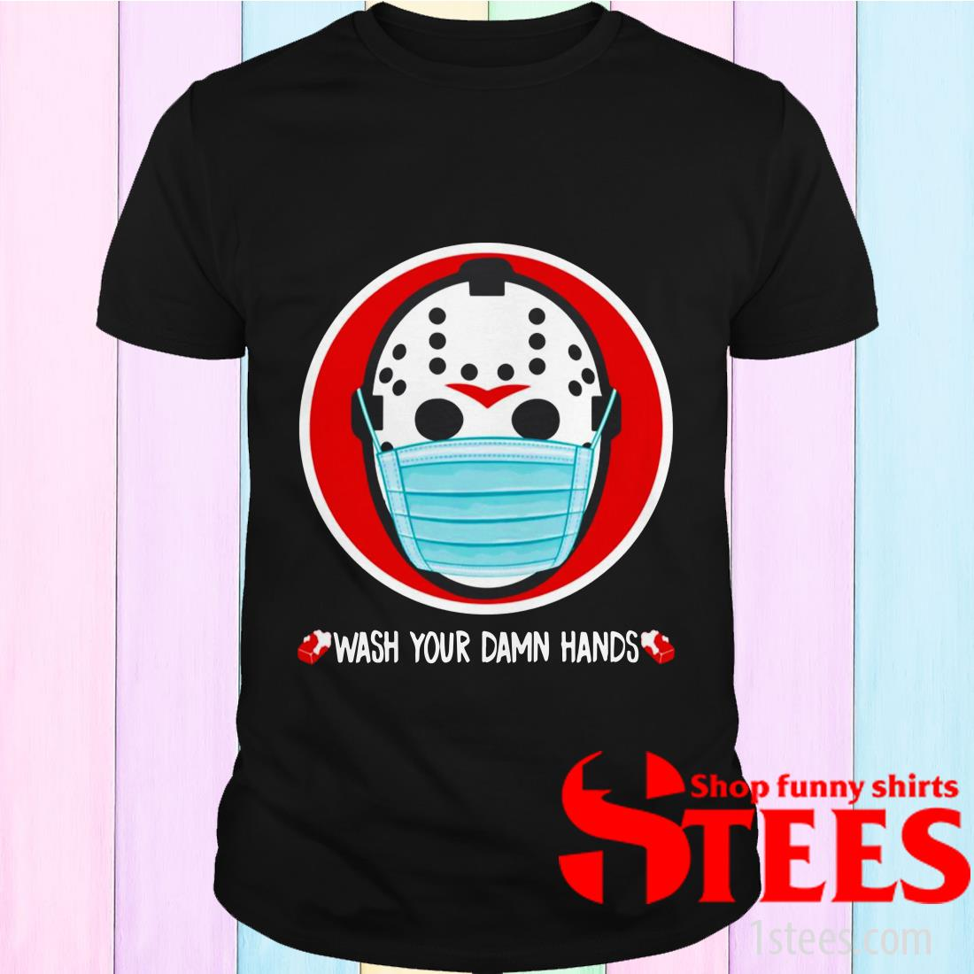 Jason Voorhees Face Mask Wash Your Damn Hands Shirt