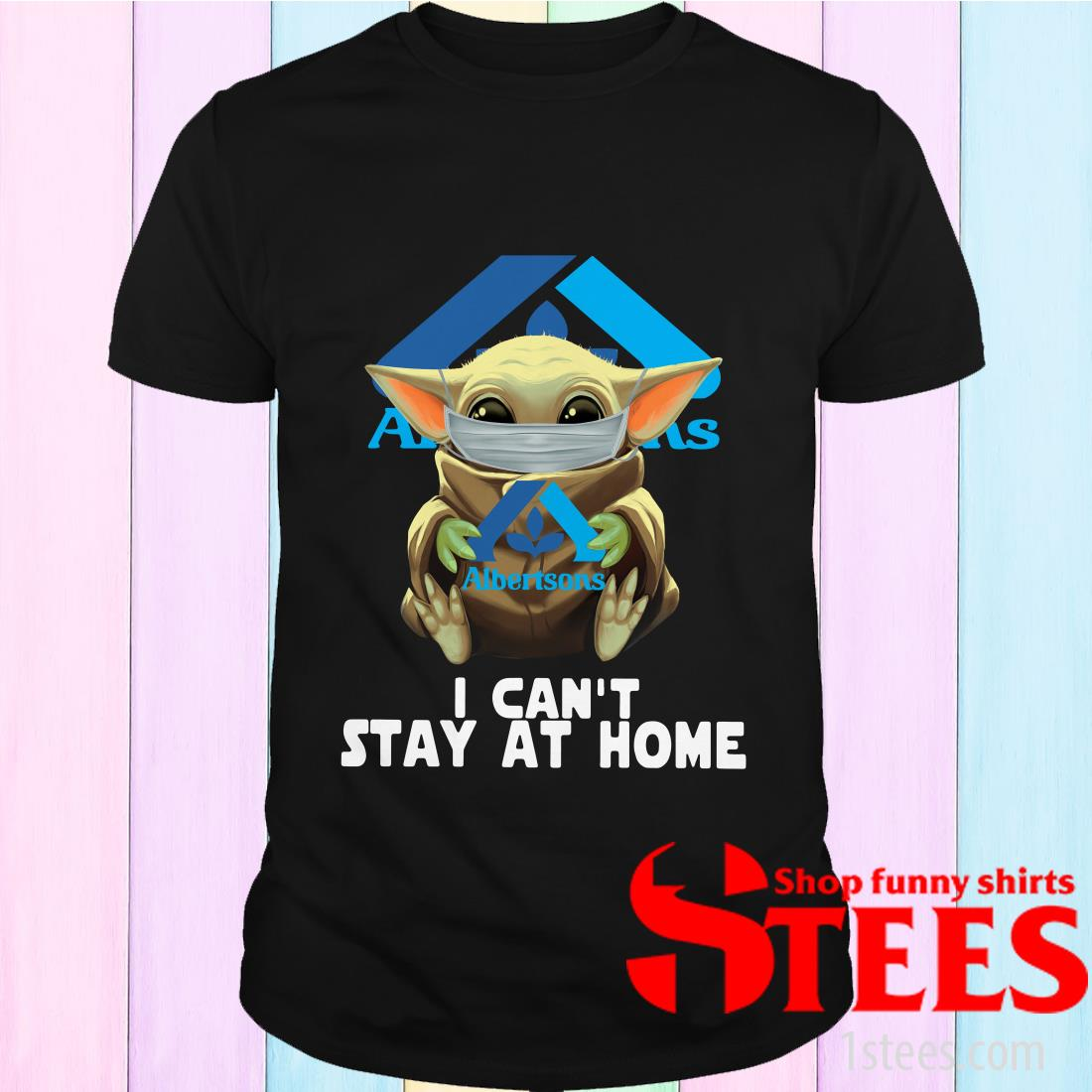 Baby Yoda Face Mask Albertsons Can't Stay At Home Shirt
