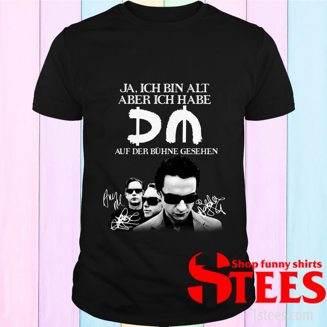 Ja Ich Bin Alt Aber Ich Habe Auf Der Buhne Gesehen Signature T-Shirt