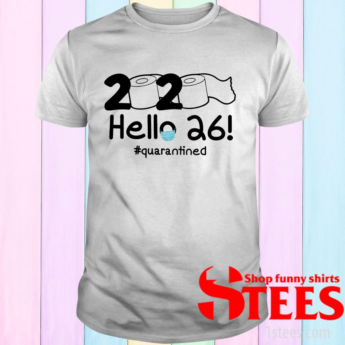 2020 Hello 26 #Quarantined Shirt